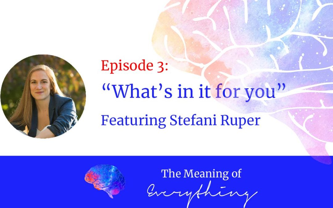 meaning of everything 3 whats in it for you stefani ruper