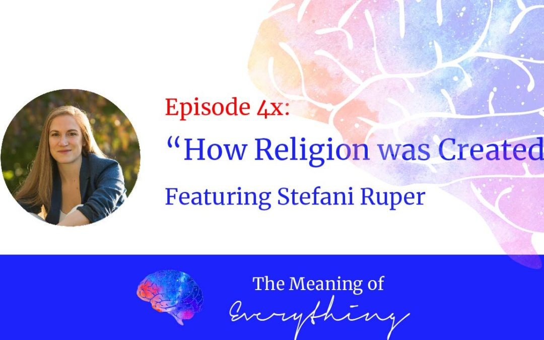 stefani ruper the meaning of everything how religion was created