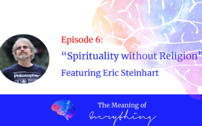 #6: Spirituality without Religion with Eric Steinhart