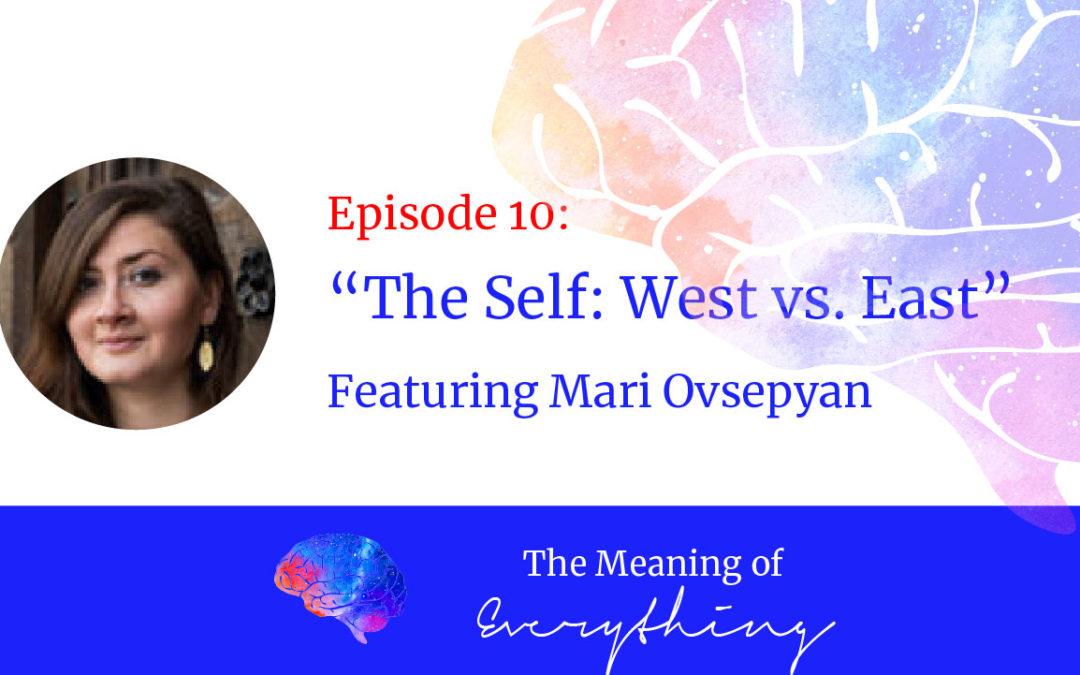 #10: The Self: West vs East with Mari Ovsepyan
