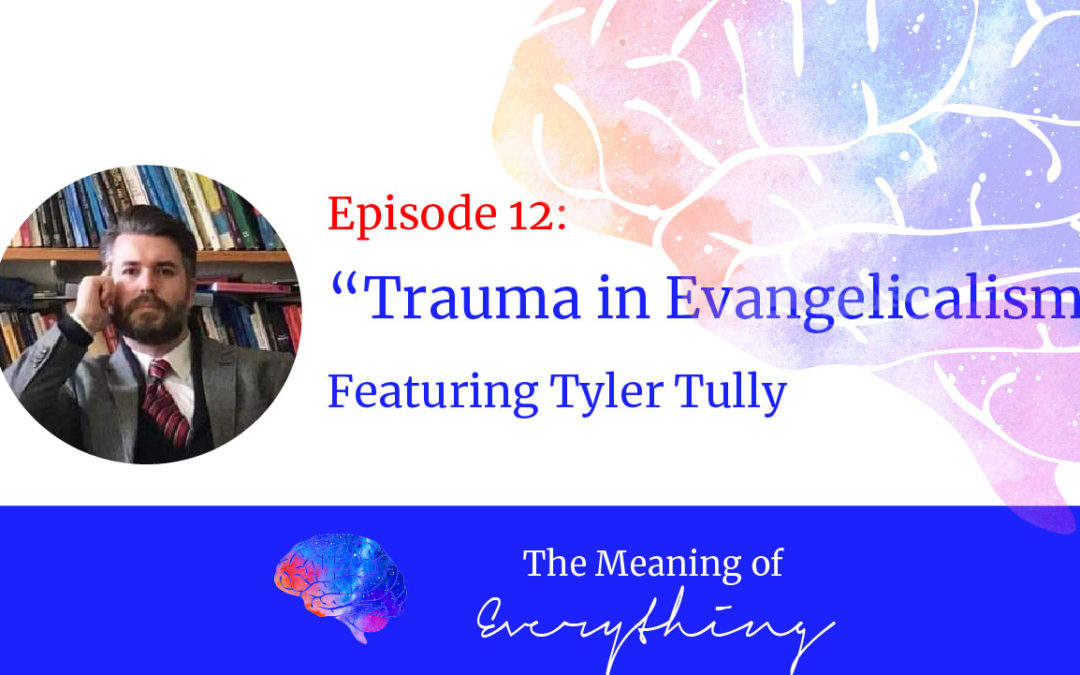 #12: Trauma in Evangelical Communities with Tyler Tully