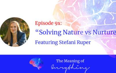 #9x: Solving Nature vs Nurture