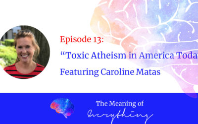 #13: Toxic Atheism in America Today with Caroline Matas