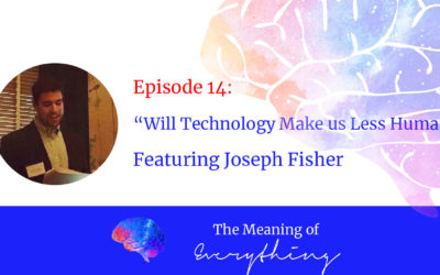#14: Will Technology Make us Less Human? with Joseph Fisher