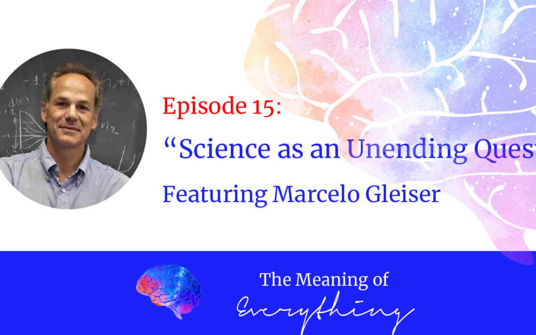 #15: Science as an Unending Quest with Marcelo Gleiser
