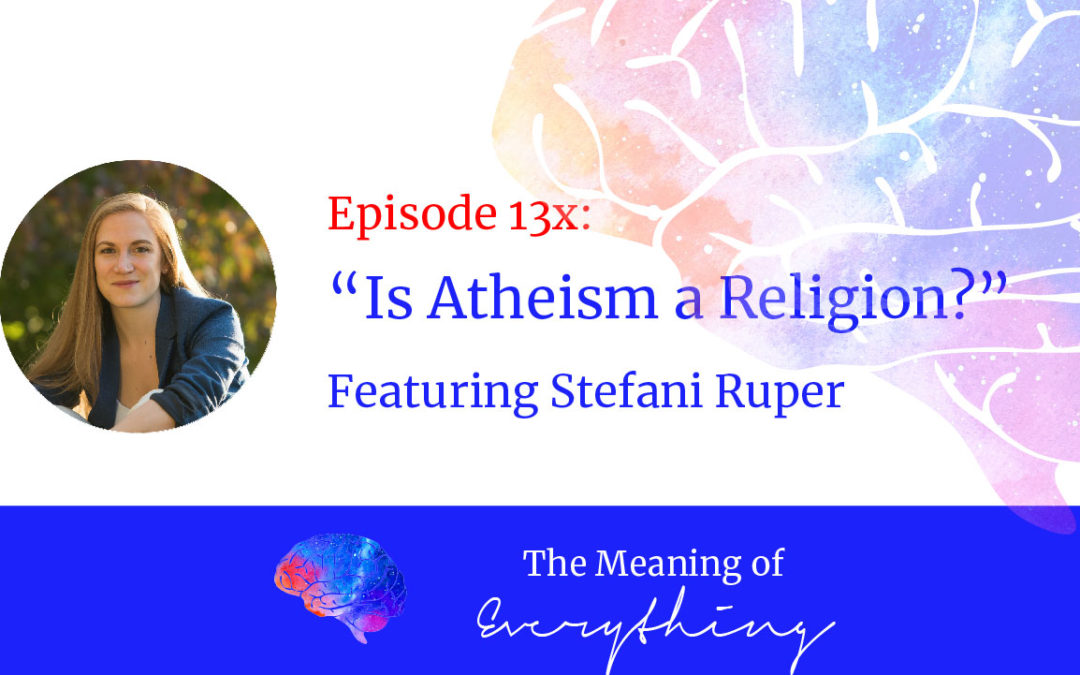 #13x: Is Atheism a Religion?