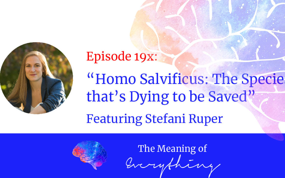 #19x: Homo Salvificus: The Species that's Dying to be Saved