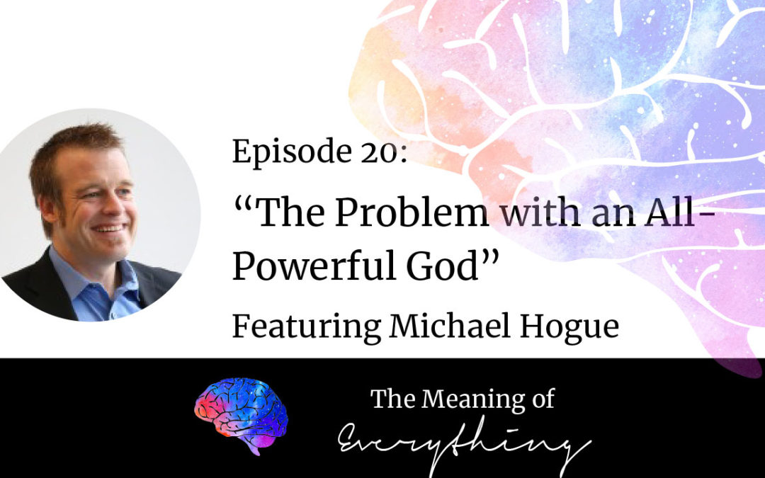 #20: The Problem with an All-Powerful God with Michael Hogue