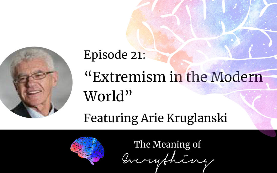 #21: Extremism in the Modern World with Arie Kruglanski