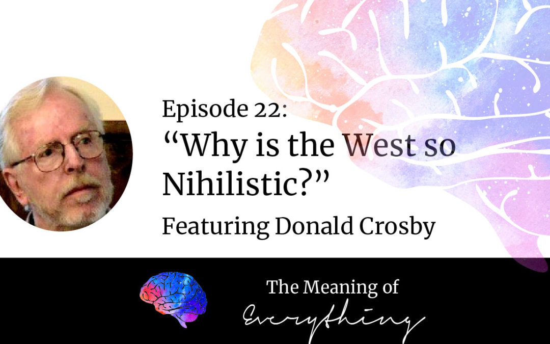 #22: Why is the West so Nihilistic? with Donald Crosby