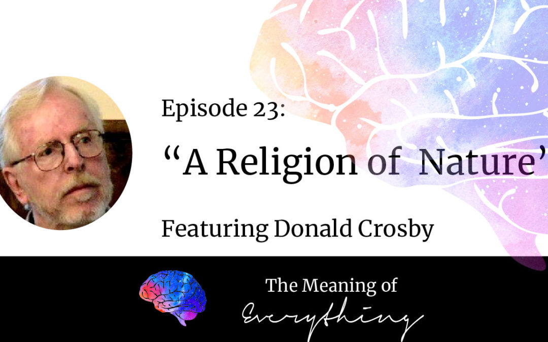 #23: A Religion of Nature with Donald Crosby