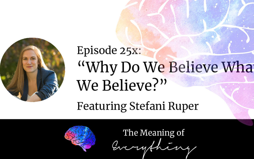 #25x: Why Do We Believe What We Believe?