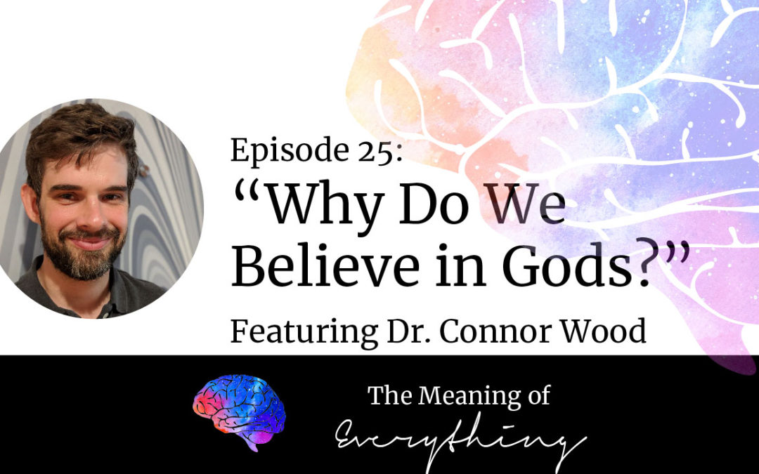 #25: Why Do We Believe in Gods? with Connor Wood