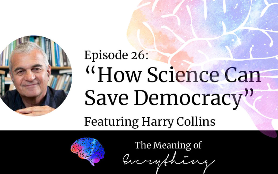 #26: How Science Can Save Democracy with Harry Collins