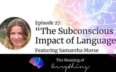 #27: The Subconscious Impact of Language with Samantha Morse