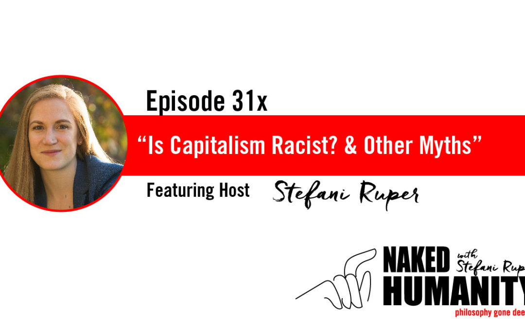 31x: Is Capitalism Racist? & Other Myths