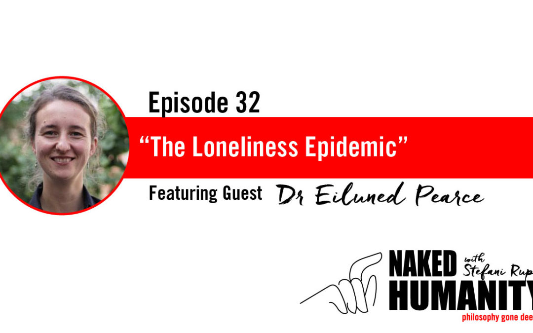#32: The Loneliness Epidemic with Dr Eiluned Pearce