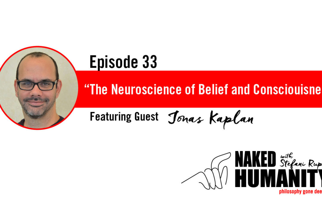#33: The Neuroscience of Belief, Identity, and Consciousness with Jonas Kaplan