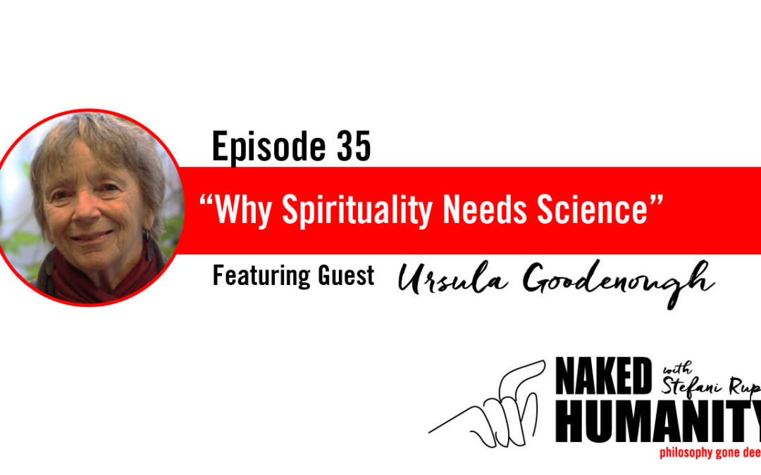 #35: Why Spirituality Needs Science with Ursula Goodenough