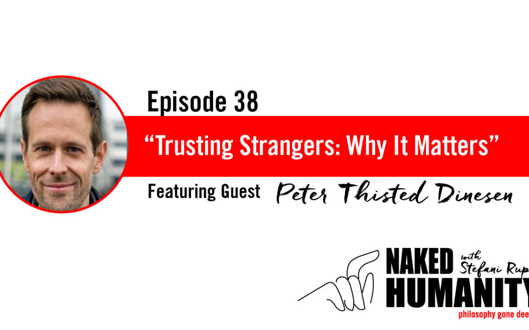 #38: Trusting Strangers: Why it Matters and How it can be Created and Destroyed with Peter Thisted Dinesen