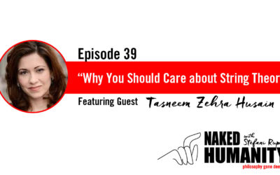 #39: Why You Should Care about String Theory with Tasneem Zehra Husain