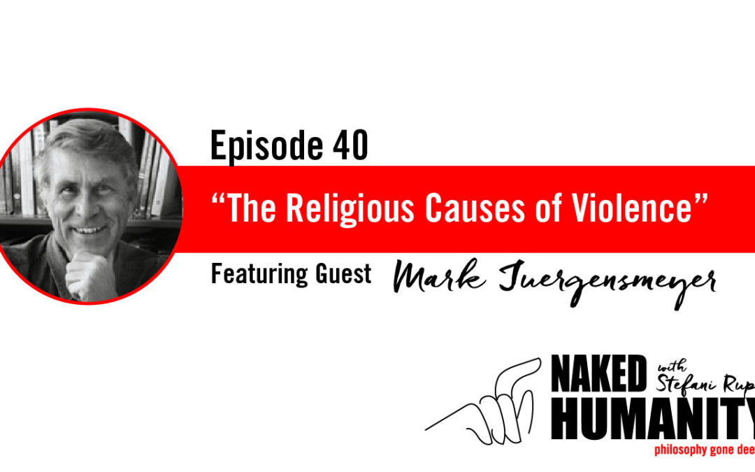 #40: The Religious Causes of Violence with Mark Juergensmeyer