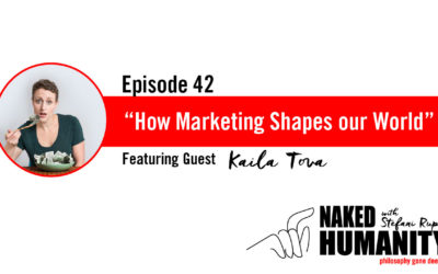 #42: How Marketing Shapes our World with Kaila Tova