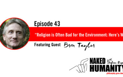 #43: Religions are Often Bad for the Environment: Here's Why with Bron Taylor