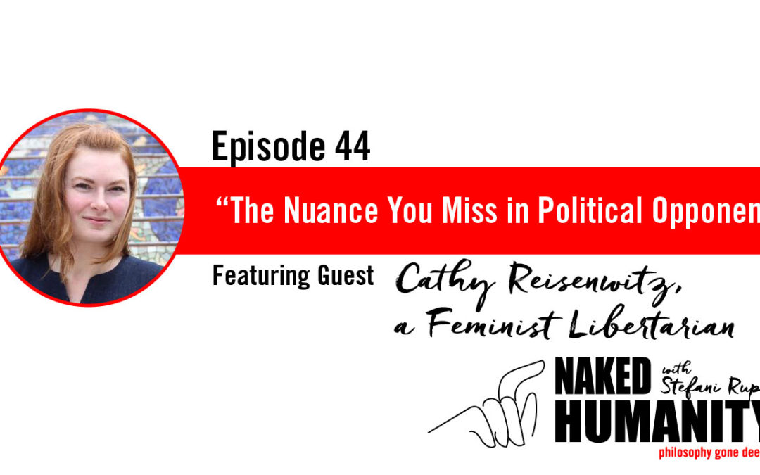 #44: The Nuance you Miss in Political Opponents with Feminist Libertarian Cathy Reisenwitz