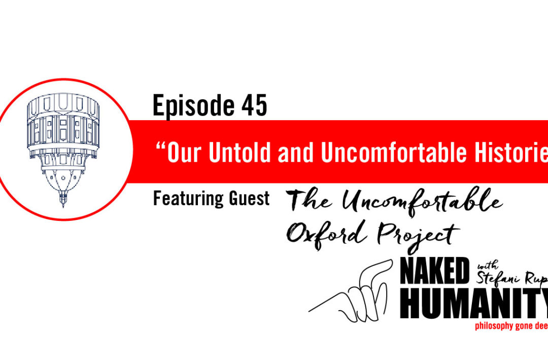 #45: Our Untold and Uncomfortable Histories with the Uncomfortable Oxford Project