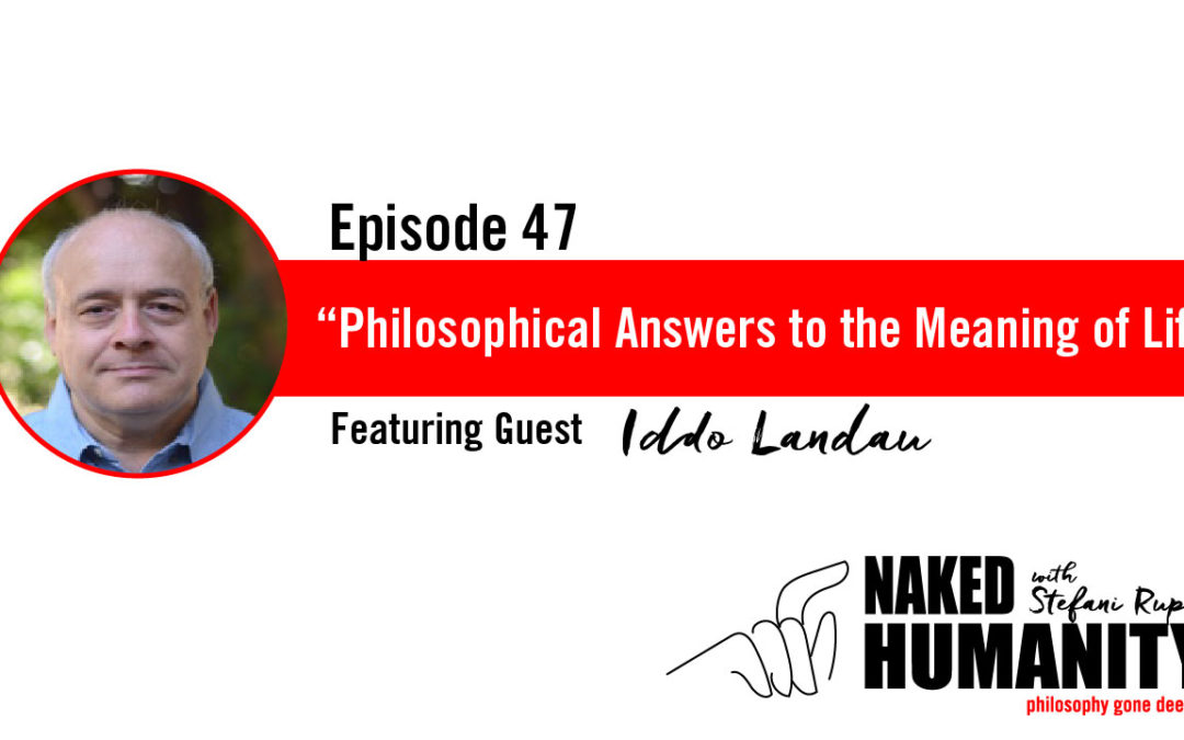 #47: Philosophical Answers to the Meaning of Life with Iddo Landau