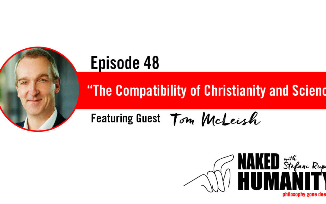#48: The Compatibility of Christianity and Science with Tom McLeish