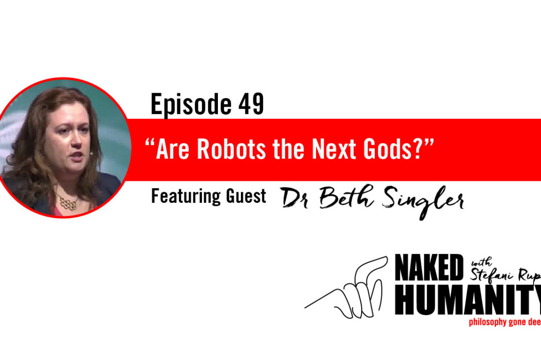 #49: Are Robots the Next Gods? with Dr. Beth Singler