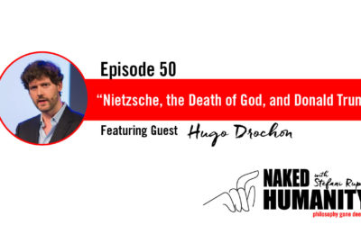 #50: Nietzsche, the Death of God, and Donald Trump with Hugo Drochon