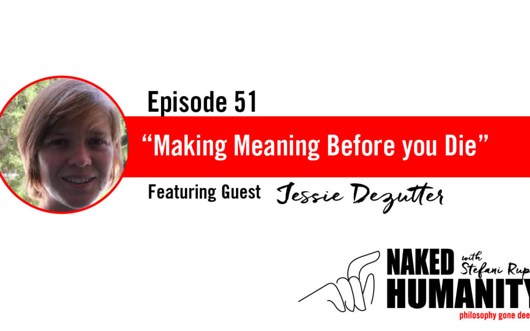 #51: Making Meaning Before you Die with Jessie Dezutter