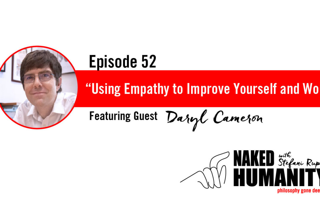 #52: Using Empathy to Improve Yourself and the World with Daryl Cameron