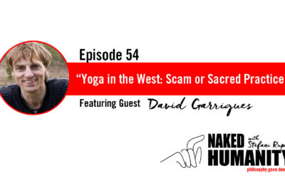 #54: Yoga in the West: Scam or Sacred Practice? with David Garrigues