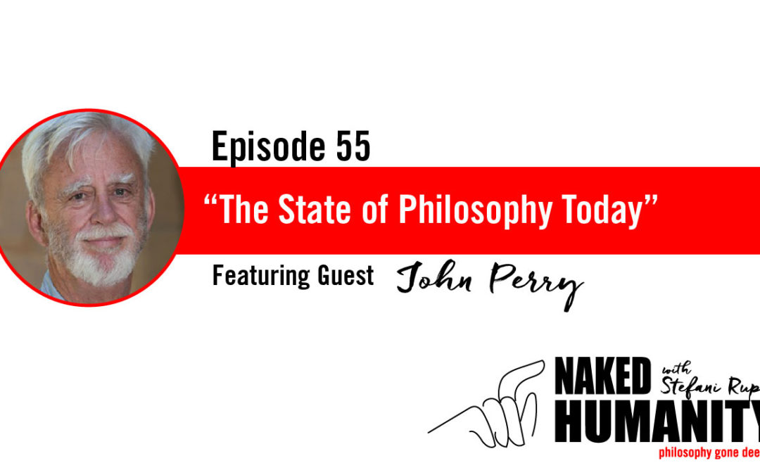 #55: The State of Philosophy Today with John Perry