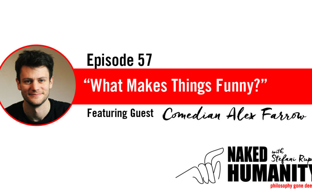 #57: What Makes Things Funny with Alex Farrow
